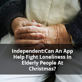 Independent:Can An App Help Fight Loneliness In Elderly People At Christmas?