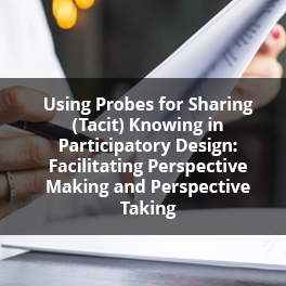 Using Probes for Sharing (Tacit) Knowing in Participatory Design: Facilitating Perspective Making and Perspective Taking